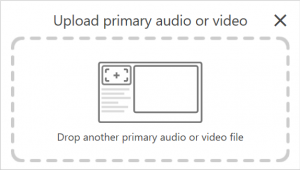 The Upload primary audio or video section